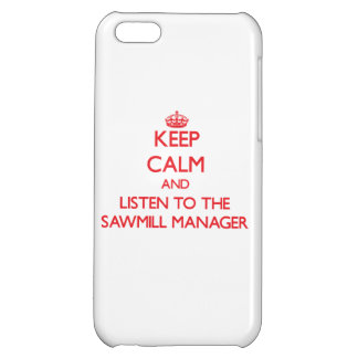 Keep Calm and Listen to the Sawmill Manager Cover For iPhone 5C