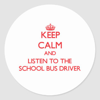 Keep Calm and Listen to the School Bus Driver Round Sticker