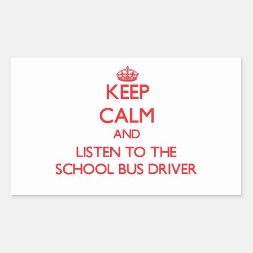 Keep Calm and Listen to the School Bus Driver Rectangular Sticker