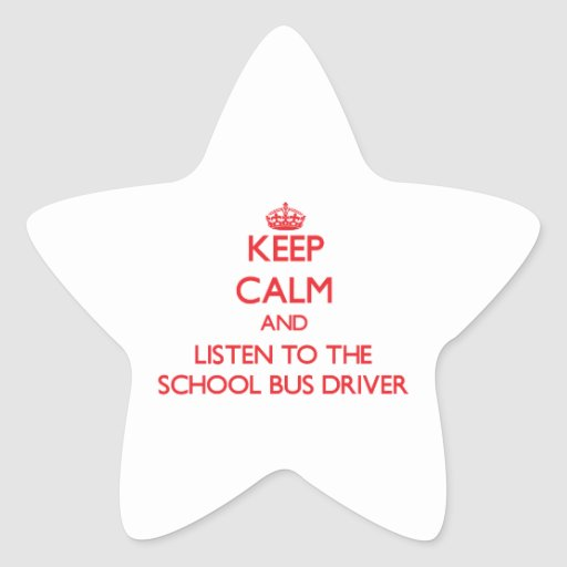 Keep Calm and Listen to the School Bus Driver Sticker