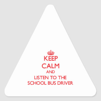Keep Calm and Listen to the School Bus Driver Triangle Sticker