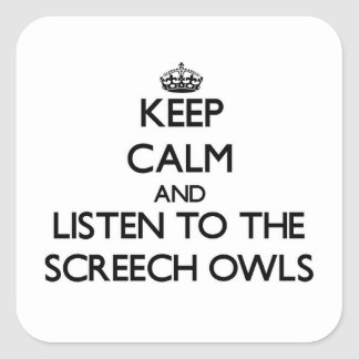 Keep calm and Listen to the Screech Owls Square Sticker
