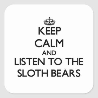 Keep calm and Listen to the Sloth Bears Square Sticker