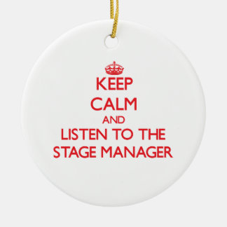 Keep Calm and Listen to the Stage Manager Round Ceramic Decoration