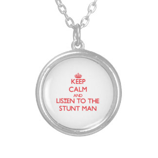 Keep Calm and Listen to the Stunt Man Custom Necklace