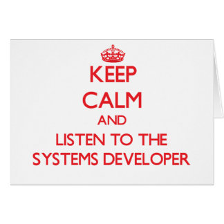 Keep Calm and Listen to the Systems Developer Greeting Card