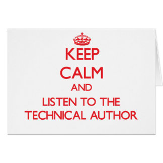 Keep Calm and Listen to the Technical Author Greeting Card
