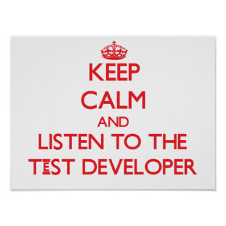 Keep Calm and Listen to the Test Developer Posters
