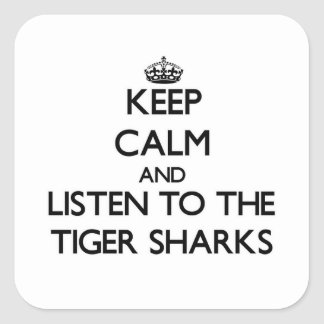 Keep calm and Listen to the Tiger Sharks Square Sticker