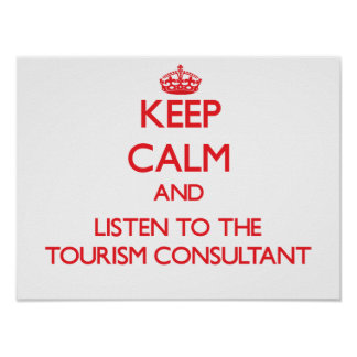 Keep Calm and Listen to the Tourism Consultant Poster