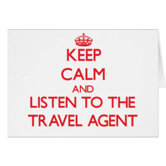 Keep Calm and Listen to the Travel Agent Greeting Card