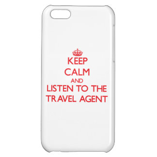 Keep Calm and Listen to the Travel Agent Cover For iPhone 5C