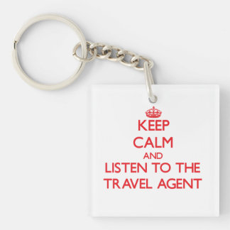 Keep Calm and Listen to the Travel Agent Double-Sided Square Acrylic Key Ring