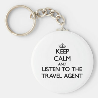 Keep Calm and Listen to the Travel Agent Key Chains