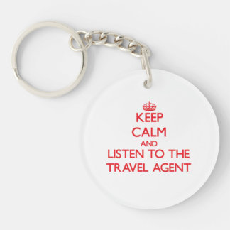 Keep Calm and Listen to the Travel Agent Single-Sided Round Acrylic Key Ring