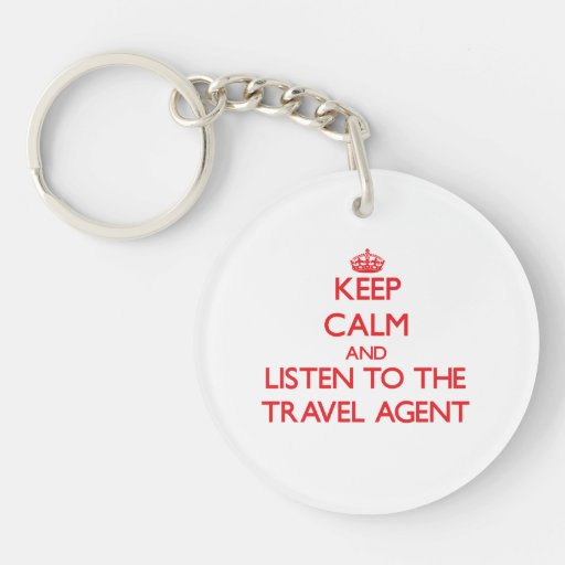 Keep Calm and Listen to the Travel Agent Keychains