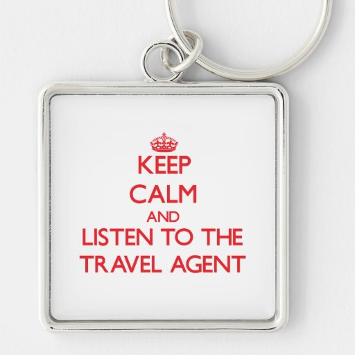 Keep Calm and Listen to the Travel Agent Keychain