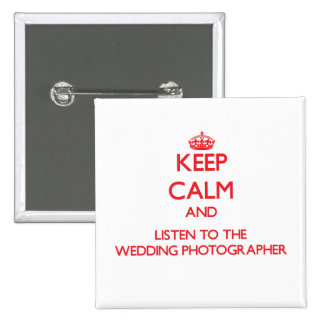 Keep Calm and Listen to the Wedding Photographer 15 Cm Square Badge
