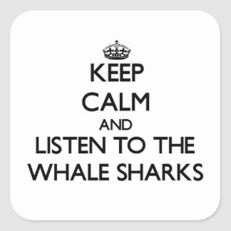 Keep calm and Listen to the Whale Sharks Square Sticker