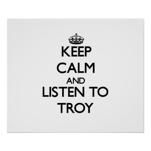 Keep Calm and Listen to Troy Print