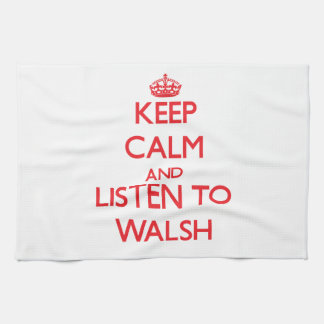 Keep calm and Listen to Walsh Towels