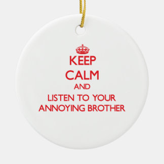 Keep Calm and Listen to  your Annoying Brother Round Ceramic Decoration