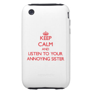 Keep Calm and Listen to your Annoying Sister Tough iPhone 3 Covers