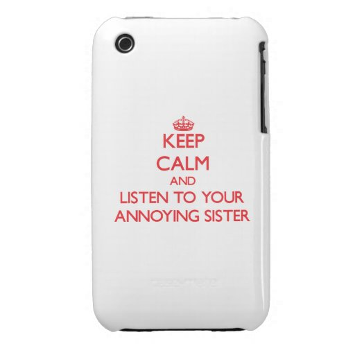 Keep Calm and Listen to  your Annoying Sister iPhone 3 Cover