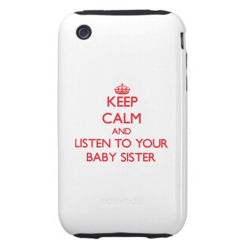 Keep Calm and Listen to  your Baby Sister iPhone 3 Tough Cover
