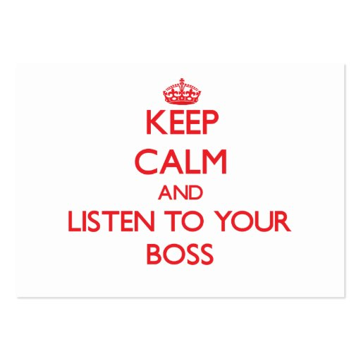 Keep Calm and Listen to  your Boss Business Card Templates