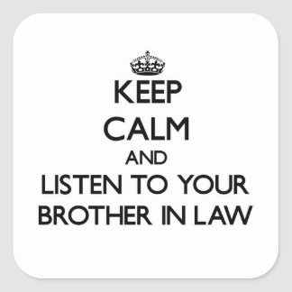Keep Calm and Listen to  your Brother-in-Law Square Sticker