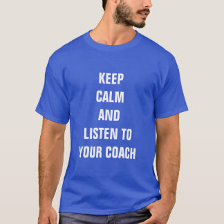 Keep calm and listen to your Coach T-Shirt
