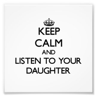 Keep Calm and Listen to your Daughter Photographic Print