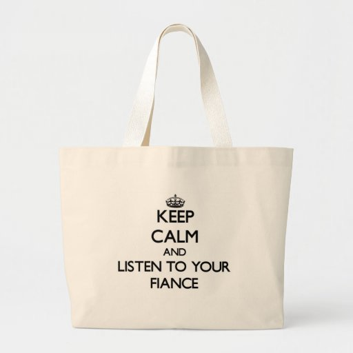 Keep Calm and Listen to  your Fiance Canvas Bag