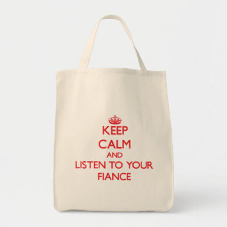 Keep Calm and Listen to  your Fiance Tote Bags