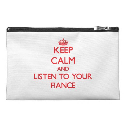 Keep Calm and Listen to  your Fiance Travel Accessory Bags