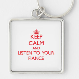 Keep Calm and Listen to your Fiance Key Chains