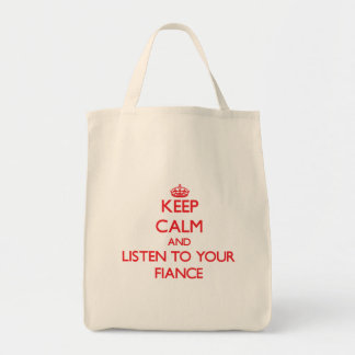 Keep Calm and Listen to  your Fiance Grocery Tote Bag