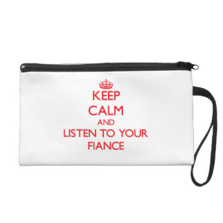 Keep Calm and Listen to  your Fiance Wristlet Clutch