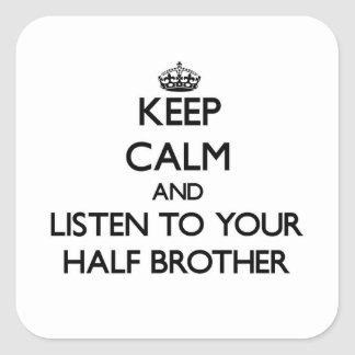 Keep Calm and Listen to  your Half-Brother Square Sticker