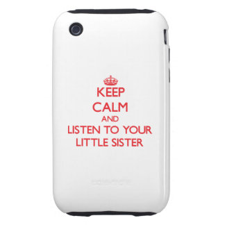 Keep Calm and Listen to your Little Sister Tough iPhone 3 Cover