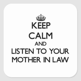 Keep Calm and Listen to  your Mother-in-Law Square Sticker