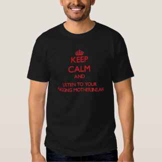 Keep Calm and Listen to  your Nagging Mother-in-La T-shirts