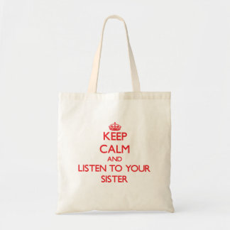 Keep Calm and Listen to  your Sister Tote Bags