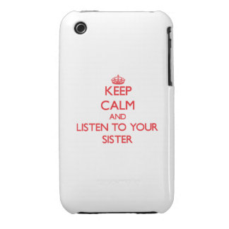 Keep Calm and Listen to your Sister iPhone 3 Cases