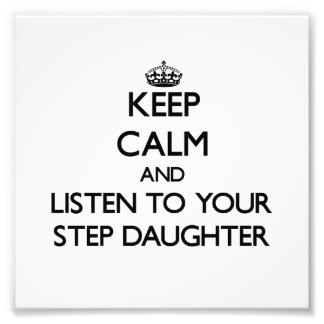 Keep Calm and Listen to your Step-Daughter Photo Art