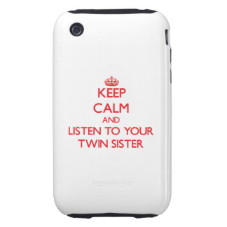 Keep Calm and Listen to your Twin Sister Tough iPhone 3 Cover