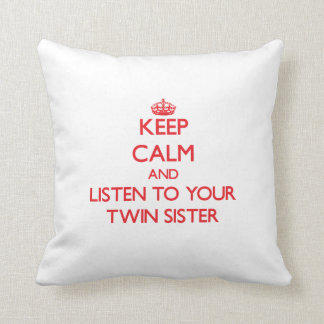 Keep Calm and Listen to  your Twin Sister Throw Pillow