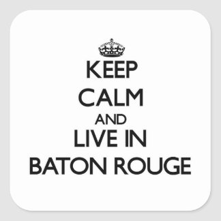 Keep Calm and live in Baton Rouge Square Sticker