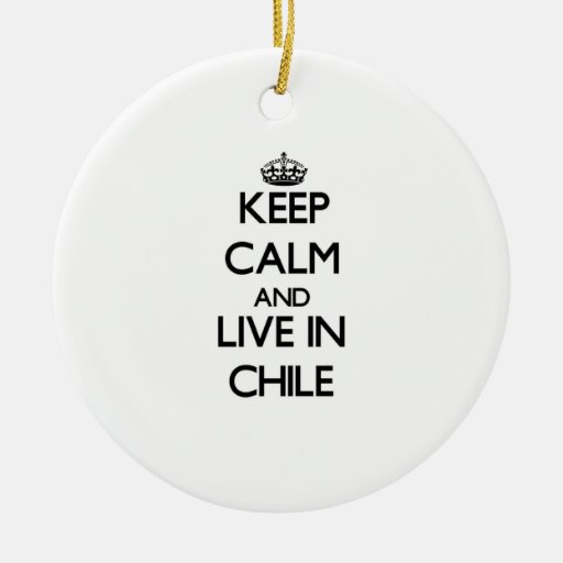 Keep Calm and Live In Chile Ornaments